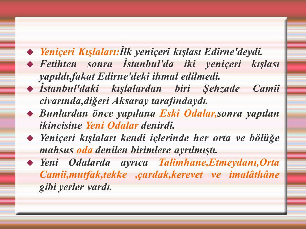  Yeniçeri Kışlaları:İlk yeniçeri kışlası Edirne'deydi.  Fetihten sonra İstanbul'da iki yeniçeri kışlası yapıldı,fakat Edirne'deki ihmal edilmedi. 