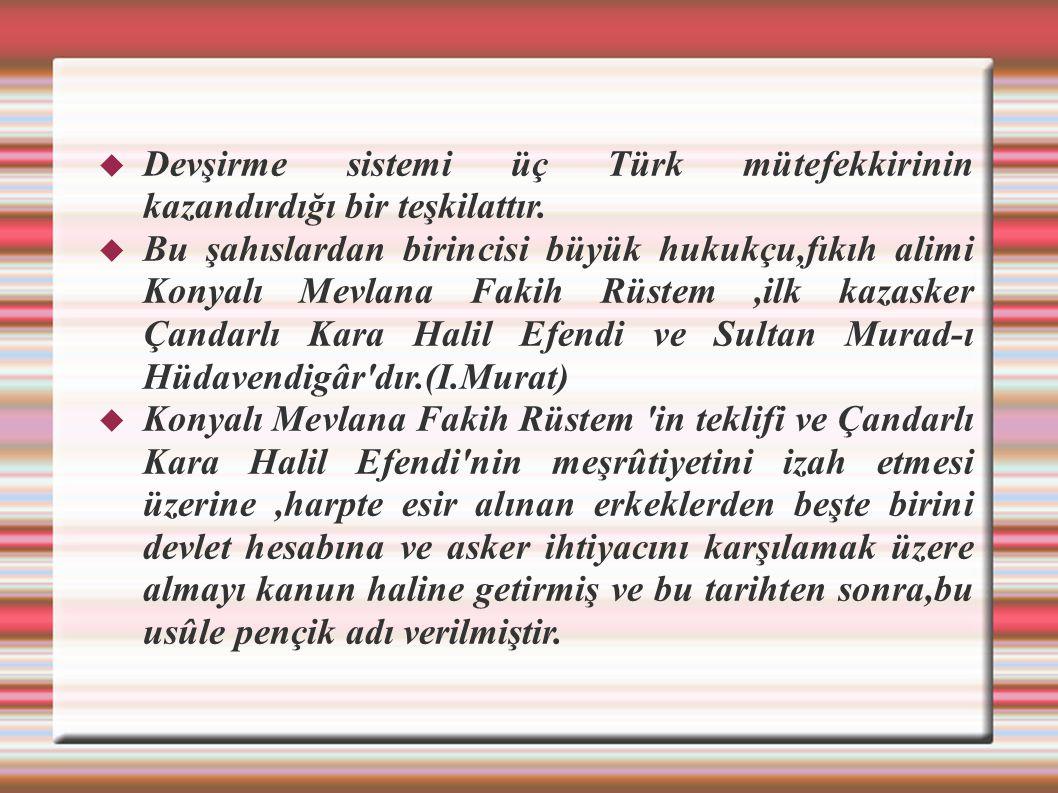  Devşirme sistemi üç Türk mütefekkirinin kazandırdığı bir teşkilattır.  Bu şahıslardan birincisi büyük hukukçu,fıkıh alimi Konyalı Mevlana Fakih Rüs