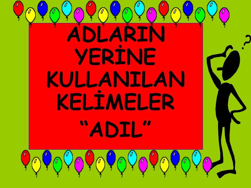 """ADLARIN YERİNE KULLANILAN KELİMELER """"ADIL"""""""