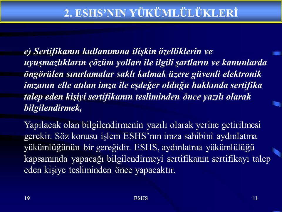 19ESHS11 e) Sertifikanın kullanımına ilişkin özelliklerin ve uyuşmazlıkların çözüm yolları ile ilgili şartların ve kanunlarda öngörülen sınırlamalar s