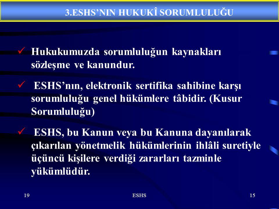 19ESHS15 Hukukumuzda sorumluluğun kaynakları sözleşme ve kanundur.
