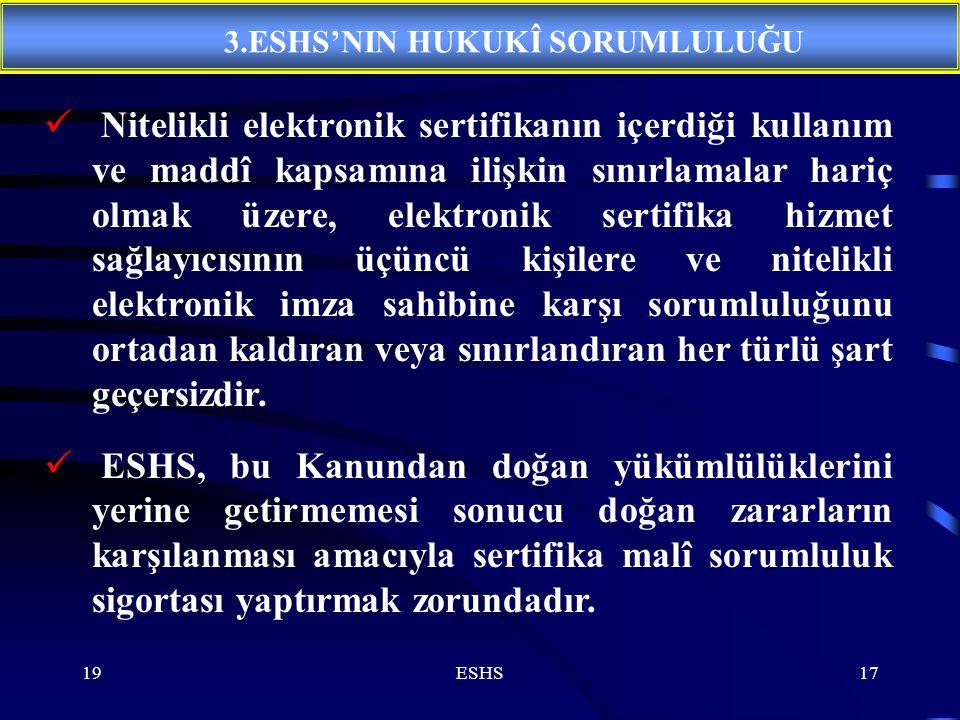 19ESHS17 Nitelikli elektronik sertifikanın içerdiği kullanım ve maddî kapsamına ilişkin sınırlamalar hariç olmak üzere, elektronik sertifika hizmet sa