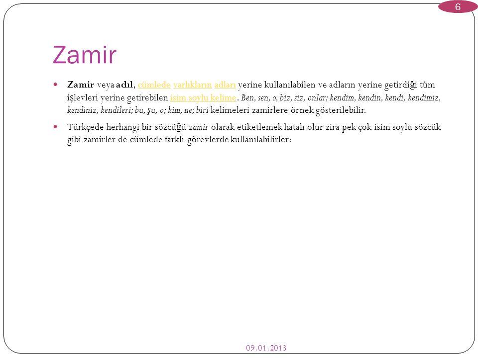 Zamir 09.01.2013 6 Zamir veya adıl, cümlede varlıkların adları yerine kullanılabilen ve adların yerine getirdi ğ i tüm i ş levleri yerine getirebilen isim soylu kelime.