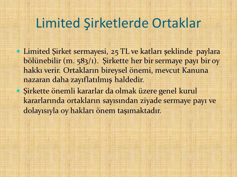 Limited Şirketlerde Ortaklar Limited Şirket sermayesi, 25 TL ve katları şeklinde paylara bölünebilir (m. 583/1). Şirkette her bir sermaye payı bir oy
