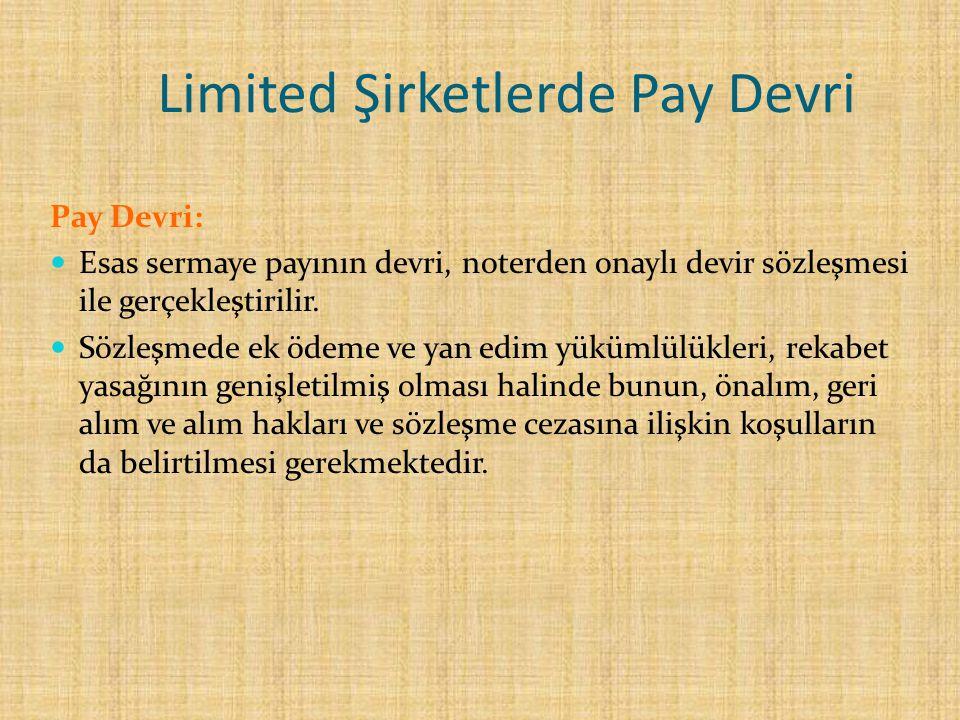 Limited Şirketlerde Pay Devri Pay Devri: Esas sermaye payının devri, noterden onaylı devir sözleşmesi ile gerçekleştirilir. Sözleşmede ek ödeme ve yan