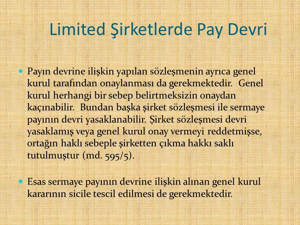 Limited Şirketlerde Pay Devri Payın devrine ilişkin yapılan sözleşmenin ayrıca genel kurul tarafından onaylanması da gerekmektedir. Genel kurul herhan