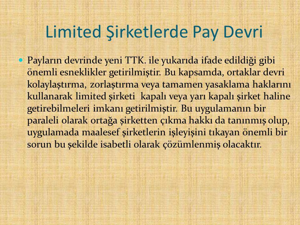 Limited Şirketlerde Pay Devri Payların devrinde yeni TTK. ile yukarıda ifade edildiği gibi önemli esneklikler getirilmiştir. Bu kapsamda, ortaklar dev