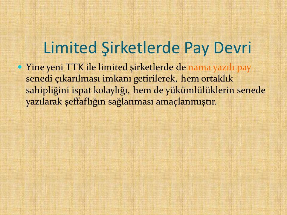 Limited Şirketlerde Pay Devri Yine yeni TTK ile limited şirketlerde de nama yazılı pay senedi çıkarılması imkanı getirilerek, hem ortaklık sahipliğini