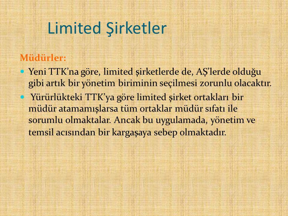 Limited Şirketler Müdürler: Yeni TTK'na göre, limited şirketlerde de, AŞ'lerde olduğu gibi artık bir yönetim biriminin seçilmesi zorunlu olacaktır. Yü