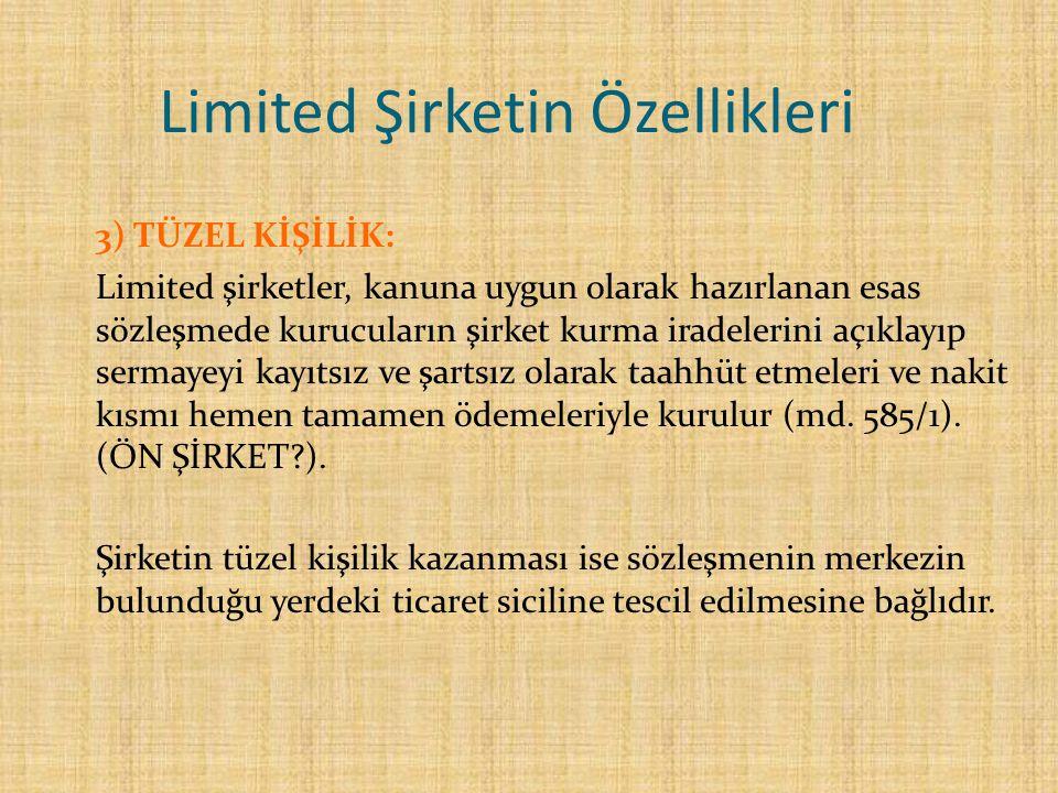 Limited Şirketin Özellikleri 3) TÜZEL KİŞİLİK: Limited şirketler, kanuna uygun olarak hazırlanan esas sözleşmede kurucuların şirket kurma iradelerini