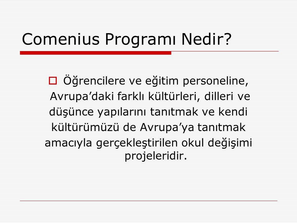 Comenius Programı Nedir?  Öğrencilere ve eğitim personeline, Avrupa'daki farklı kültürleri, dilleri ve düşünce yapılarını tanıtmak ve kendi kültürümü