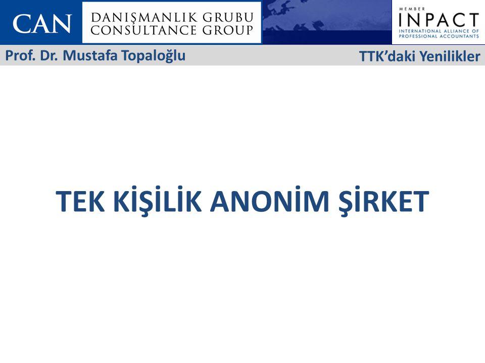 TEK KİŞİLİK ANONİM ŞİRKET TTK'daki Yenilikler Prof. Dr. Mustafa Topaloğlu
