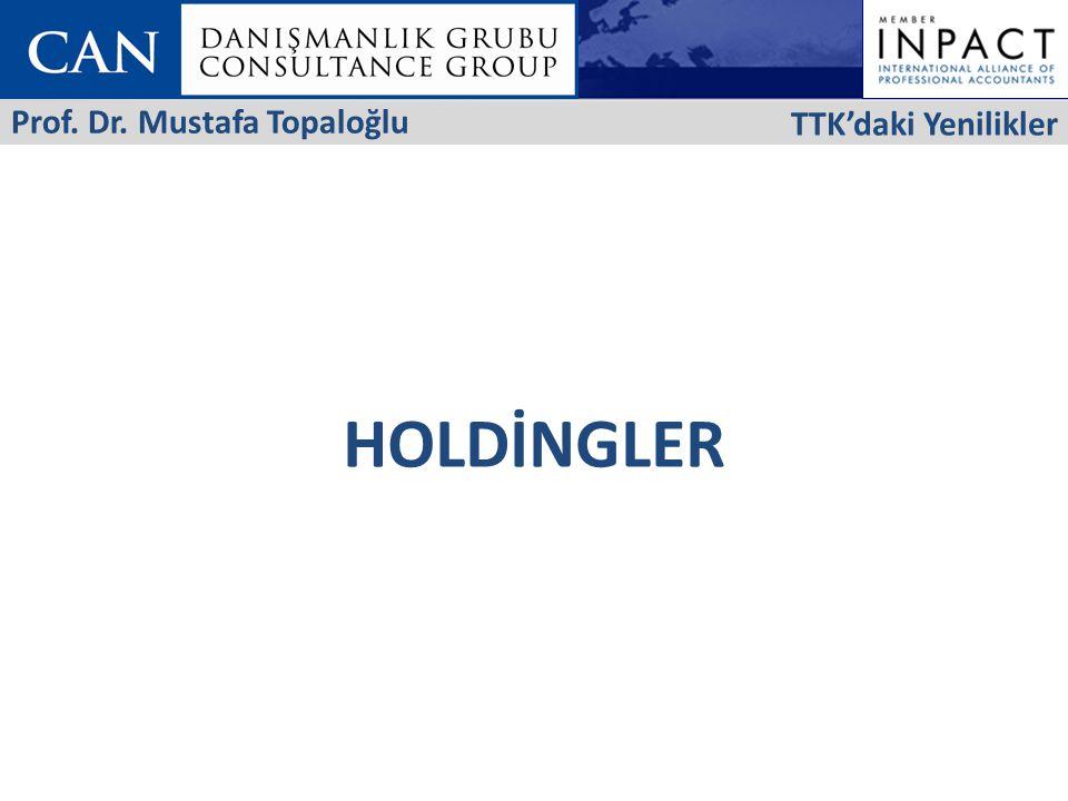 HOLDİNGLER TTK'daki Yenilikler Prof. Dr. Mustafa Topaloğlu