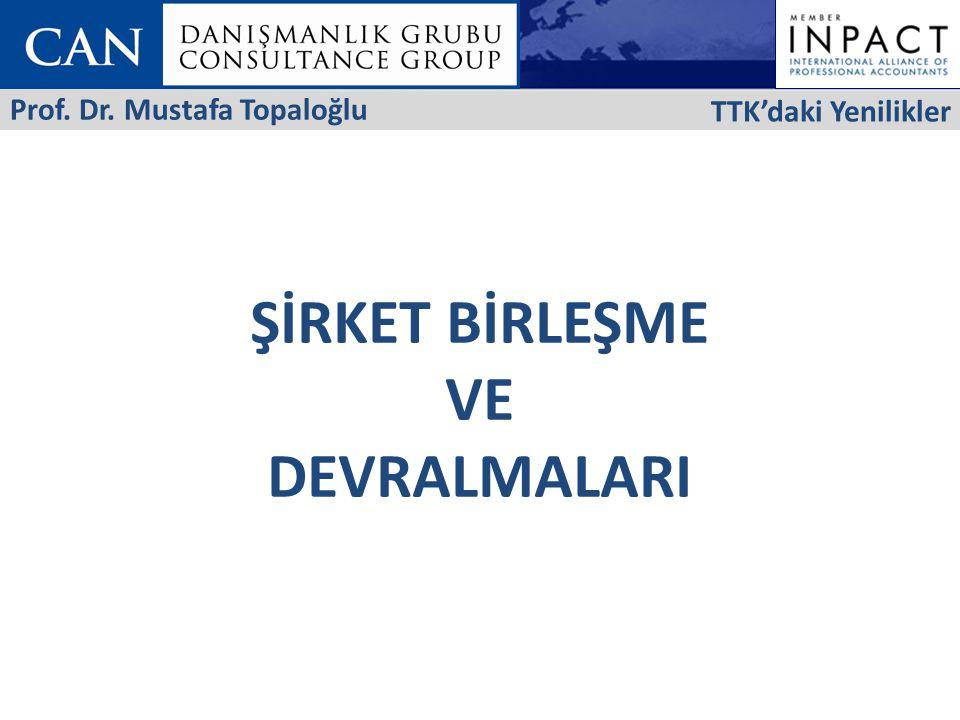 ŞİRKET BİRLEŞME VE DEVRALMALARI TTK'daki Yenilikler Prof. Dr. Mustafa Topaloğlu