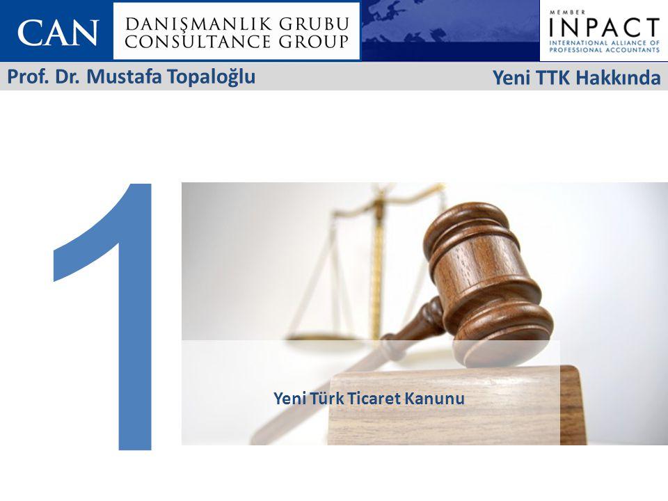 1 Yeni Türk Ticaret Kanunu Yeni TTK Hakkında Prof. Dr. Mustafa Topaloğlu
