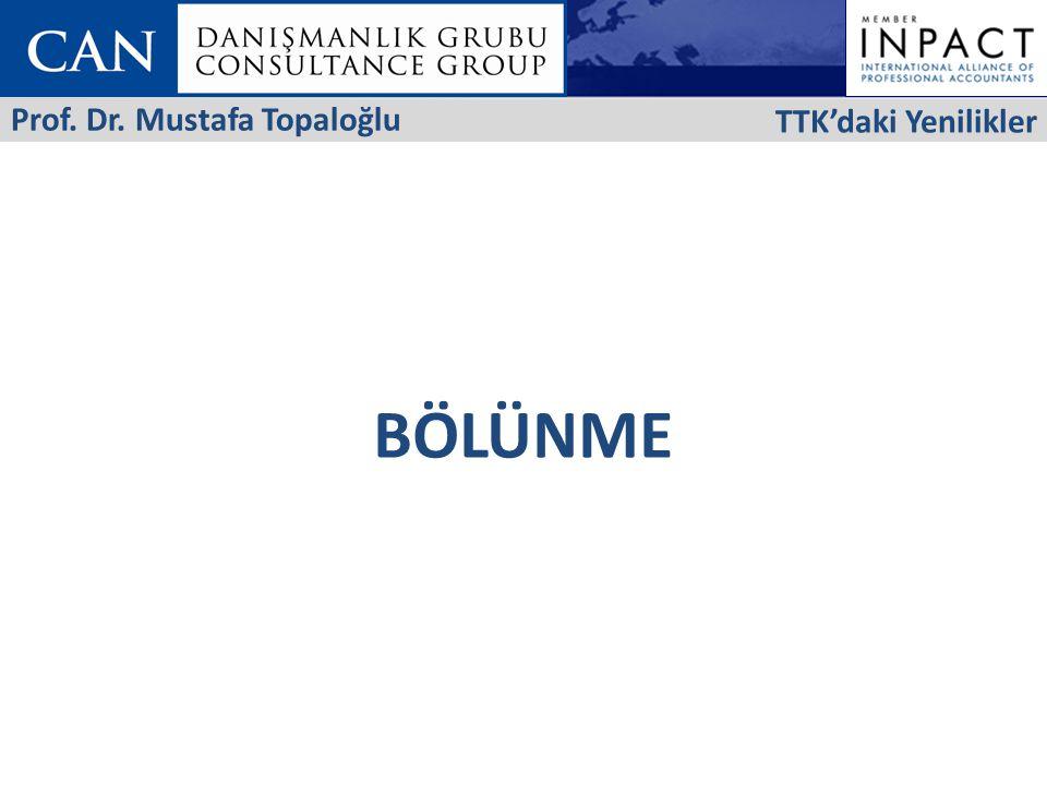 BÖLÜNME TTK'daki Yenilikler Prof. Dr. Mustafa Topaloğlu