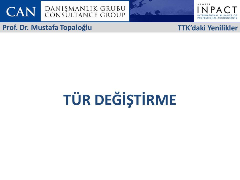 TÜR DEĞİŞTİRME TTK'daki Yenilikler Prof. Dr. Mustafa Topaloğlu