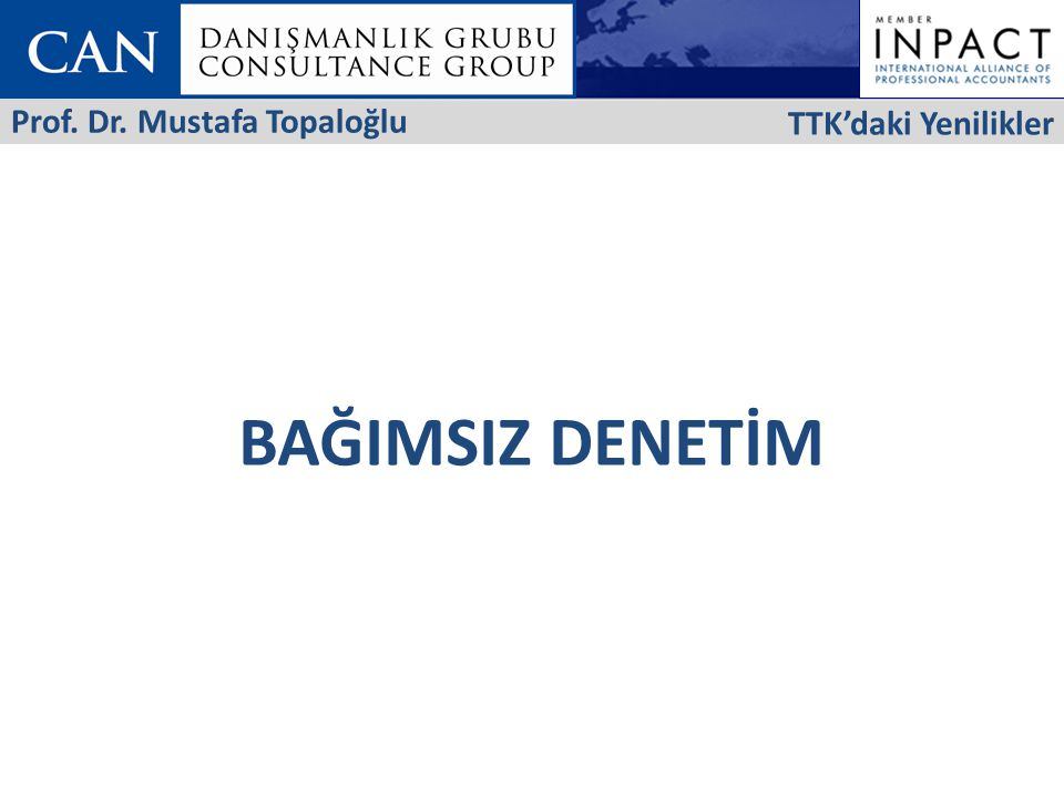 BAĞIMSIZ DENETİM TTK'daki Yenilikler Prof. Dr. Mustafa Topaloğlu