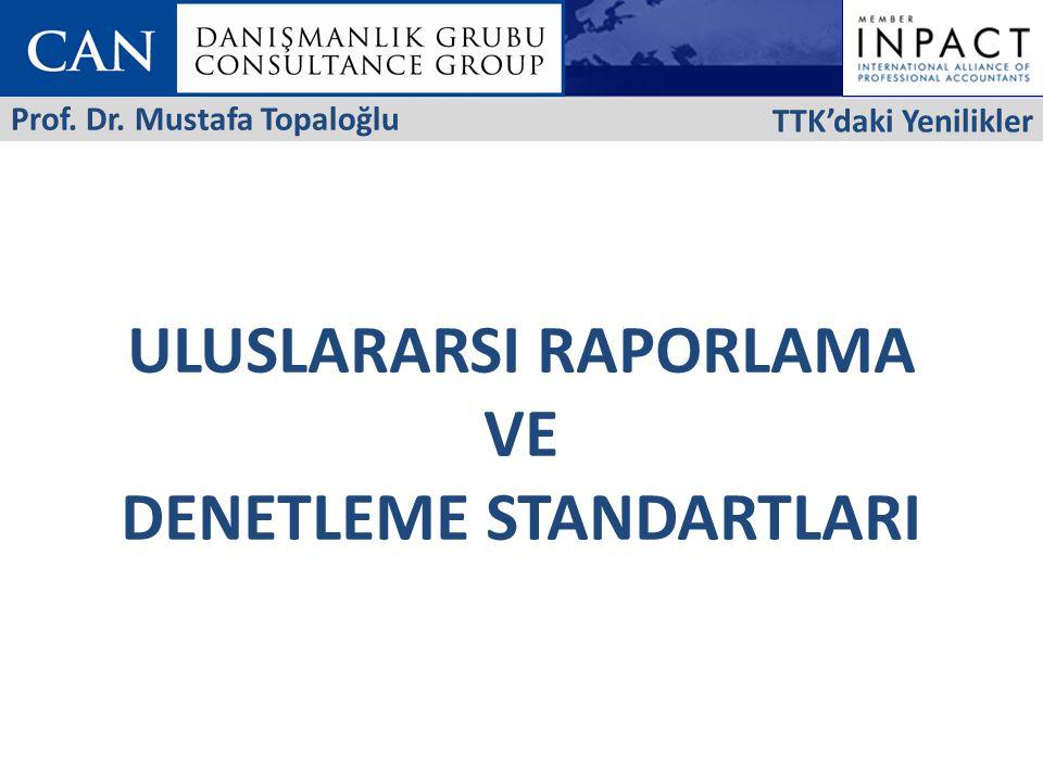 ULUSLARARSI RAPORLAMA VE DENETLEME STANDARTLARI TTK'daki Yenilikler Prof. Dr. Mustafa Topaloğlu