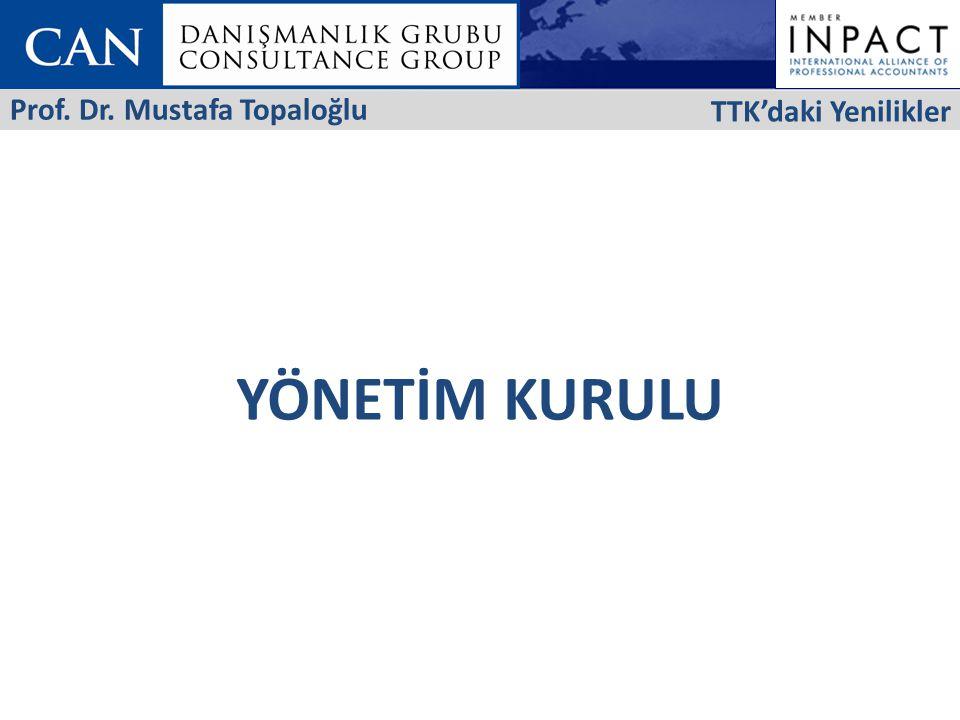 YÖNETİM KURULU TTK'daki Yenilikler Prof. Dr. Mustafa Topaloğlu