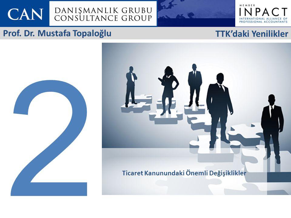 2 Ticaret Kanunundaki Önemli Değişiklikler TTK'daki Yenilikler Prof. Dr. Mustafa Topaloğlu