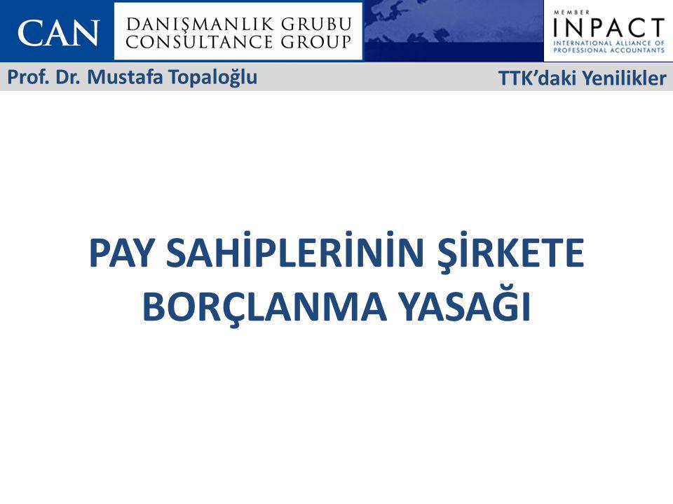 PAY SAHİPLERİNİN ŞİRKETE BORÇLANMA YASAĞI TTK'daki Yenilikler Prof. Dr. Mustafa Topaloğlu
