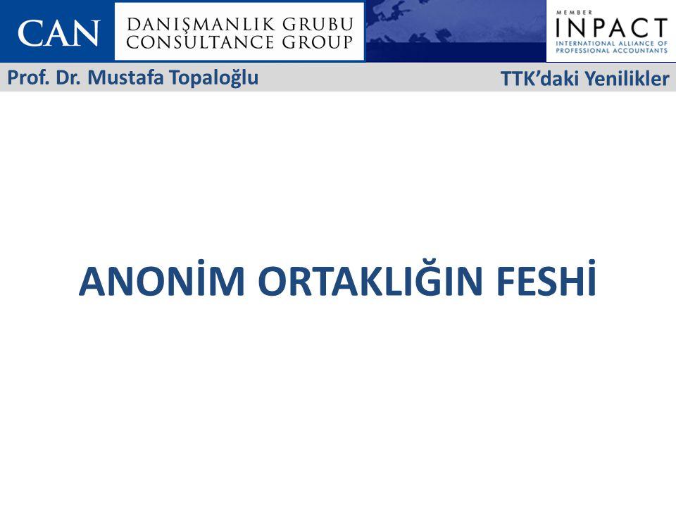 ANONİM ORTAKLIĞIN FESHİ TTK'daki Yenilikler Prof. Dr. Mustafa Topaloğlu