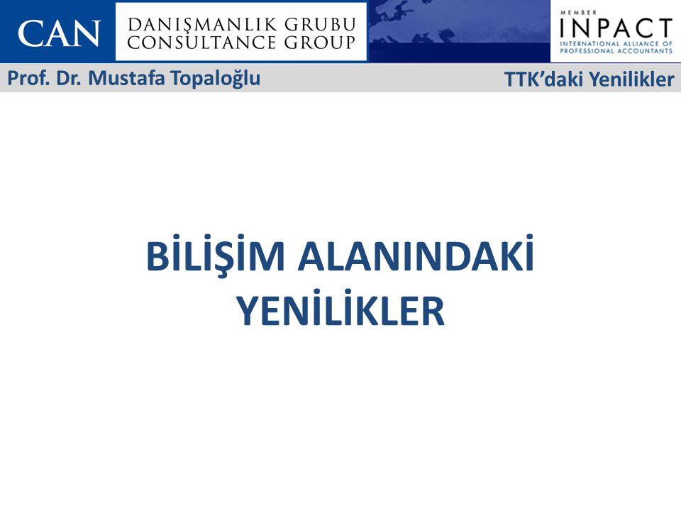 BİLİŞİM ALANINDAKİ YENİLİKLER TTK'daki Yenilikler Prof. Dr. Mustafa Topaloğlu