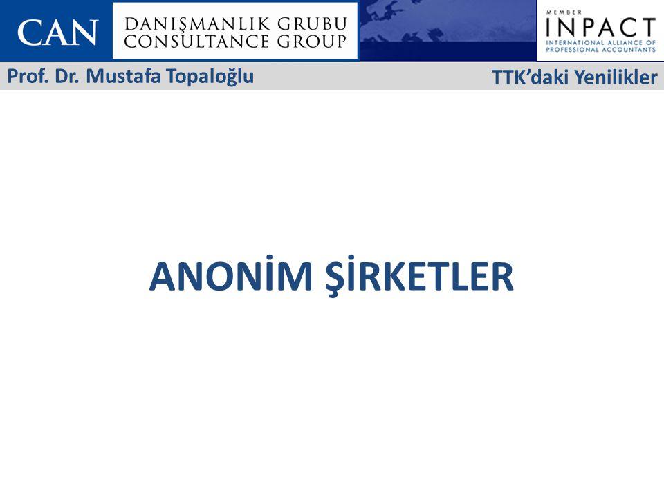 ANONİM ŞİRKETLER TTK'daki Yenilikler Prof. Dr. Mustafa Topaloğlu