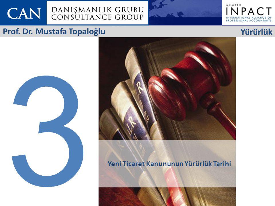 3 Yeni Ticaret Kanununun Yürürlük Tarihi Yürürlük Prof. Dr. Mustafa Topaloğlu