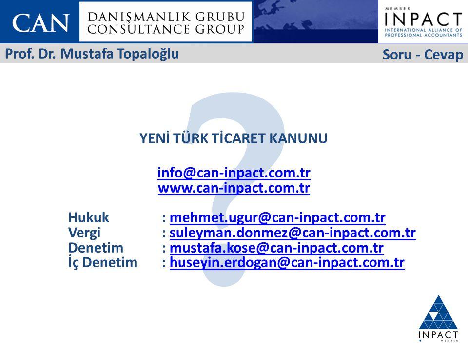 Soru - Cevap YENİ TÜRK TİCARET KANUNU info@can-inpact.com.tr www.can-inpact.com.tr Hukuk: mehmet.ugur@can-inpact.com.trmehmet.ugur@can-inpact.com.tr Vergi: suleyman.donmez@can-inpact.com.trsuleyman.donmez@can-inpact.com.tr Denetim: mustafa.kose@can-inpact.com.trmustafa.kose@can-inpact.com.tr İç Denetim: huseyin.erdogan@can-inpact.com.trhuseyin.erdogan@can-inpact.com.tr