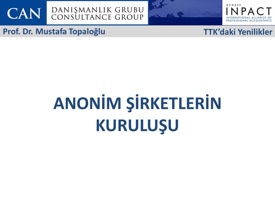 ANONİM ŞİRKETLERİN KURULUŞU TTK'daki Yenilikler Prof. Dr. Mustafa Topaloğlu
