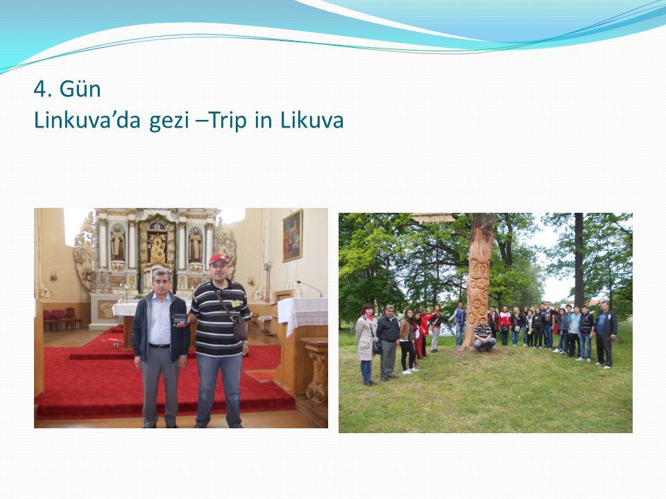 4. Gün Linkuva'da gezi –Trip in Likuva