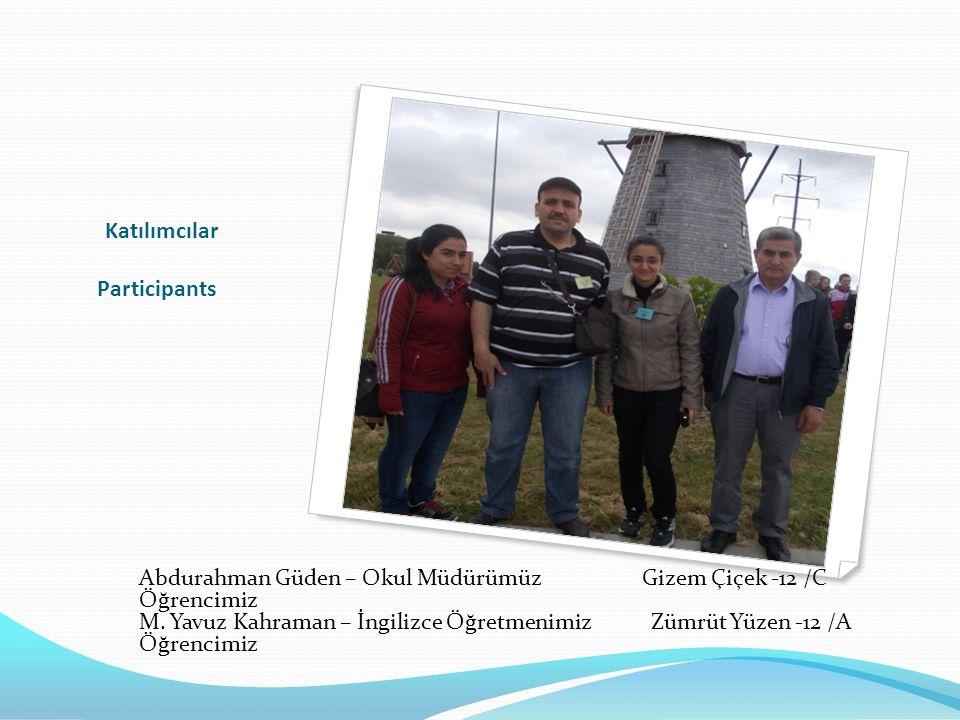 Katılımcılar Participants Abdurahman Güden – Okul Müdürümüz Gizem Çiçek -12 /C Öğrencimiz M.