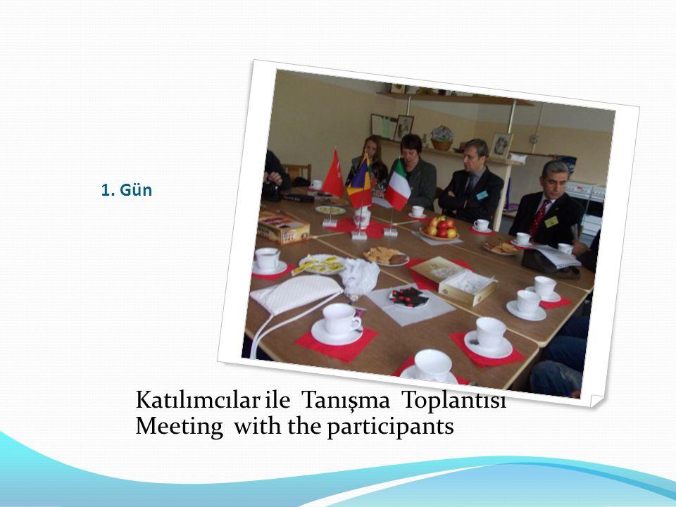 1. Gün Katılımcılar ile Tanışma Toplantısı Meeting with the participants