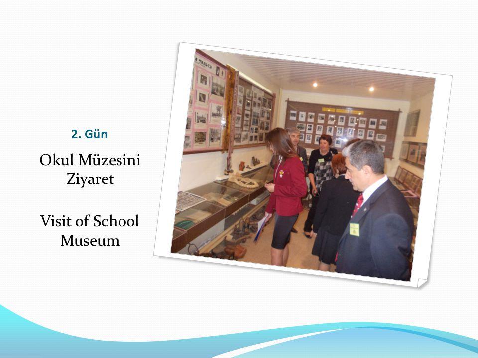 2. Gün Okul Müzesini Ziyaret Visit of School Museum