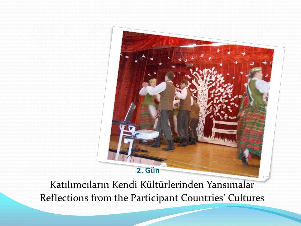 2. Gün Katılımcıların Kendi Kültürlerinden Yansımalar Reflections from the Participant Countries' Cultures