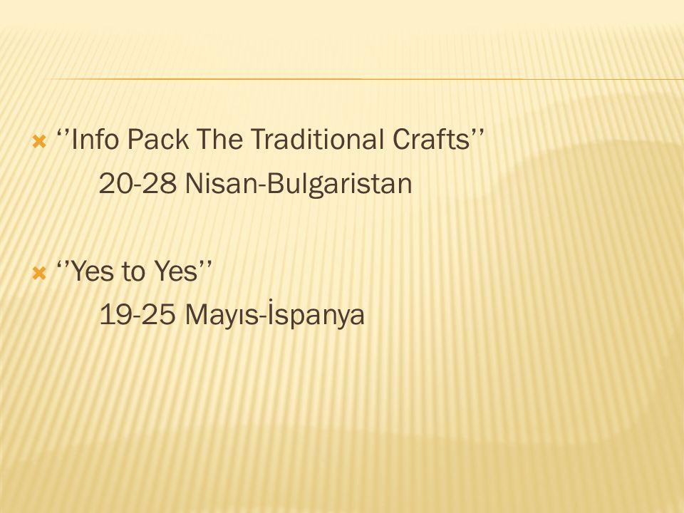  ''Info Pack The Traditional Crafts'' 20-28 Nisan-Bulgaristan  ''Yes to Yes'' 19-25 Mayıs-İspanya