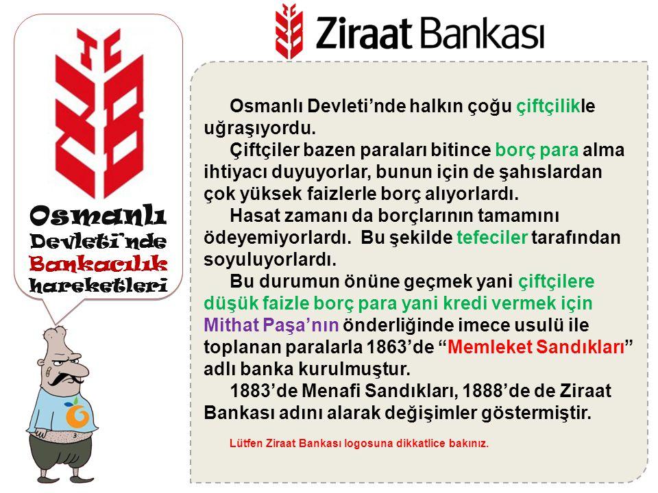 Osmanlı Devleti'nde Bankacılık hareketleri Osmanlı Bankası, 1856'da İngiliz ortaklar ile İngiltere'de kurulmuş, daha sonra, 1863 yılında Fransız, İngi