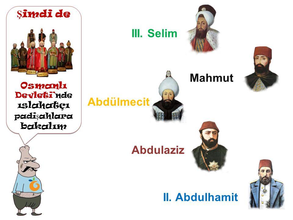 Osmanlı Devleti'nde ıslahatlar hangi alanlarda yapılmı ş tır? Askeri Ekonomik Yönetim E ğ itim Kültürel