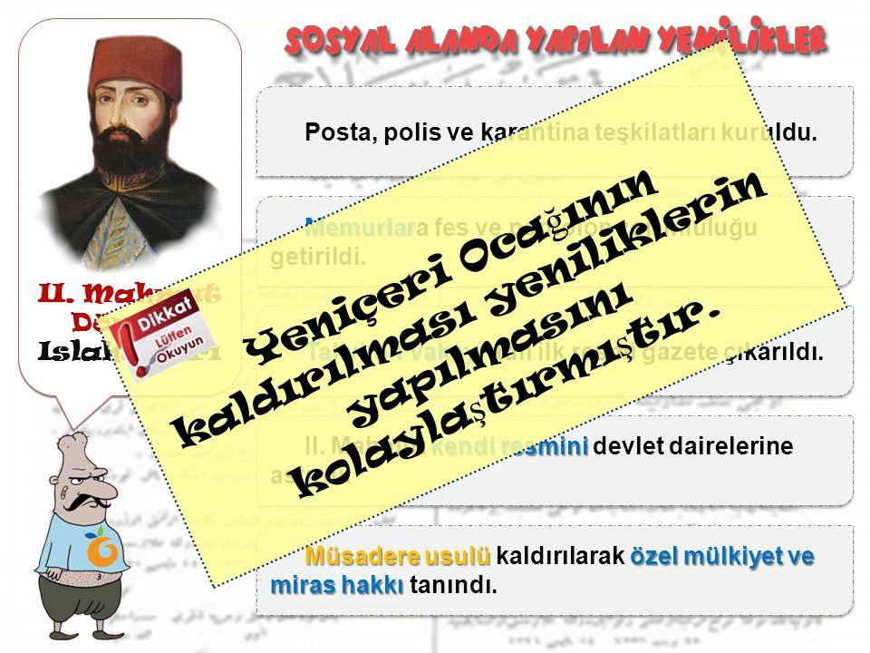 II. Mahmut Dönemi Islahatları İlk kez İlk kez Avrupa'ya öğrenciler gönderildi. ilköğretim zorunlu İstanbul'da ilköğretim zorunlu hale getirildi. devle