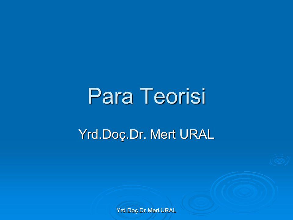 Yrd.Doç.Dr. Mert URAL Para Teorisi Yrd.Doç.Dr. Mert URAL