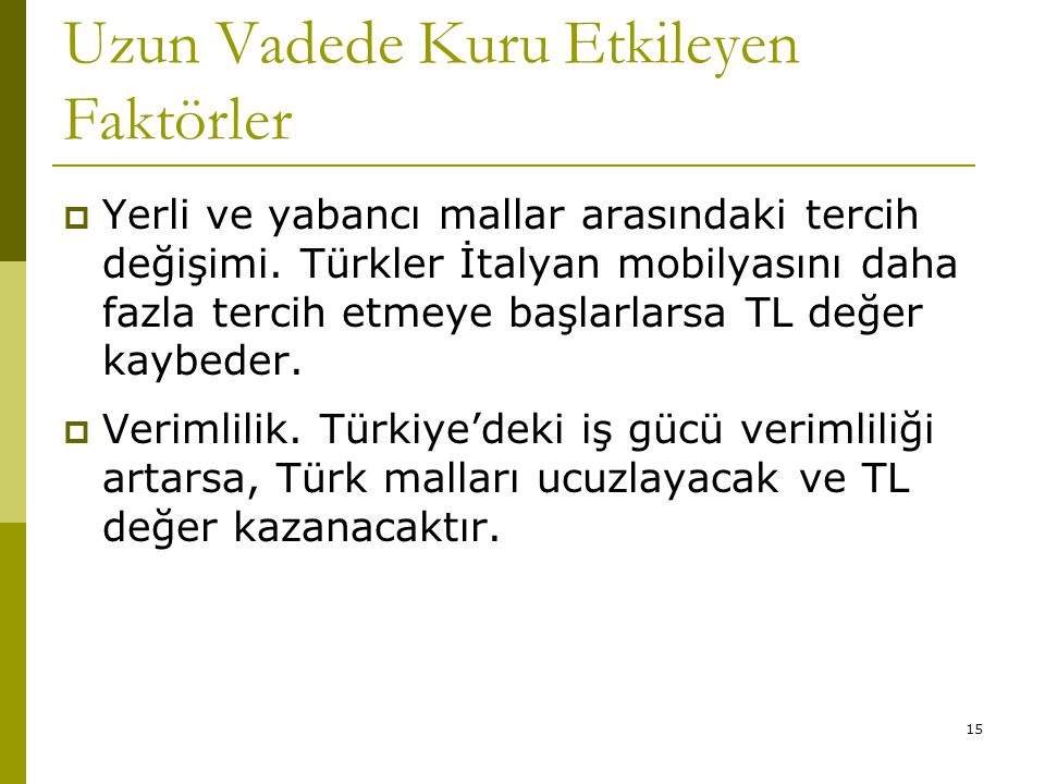15 Uzun Vadede Kuru Etkileyen Faktörler  Yerli ve yabancı mallar arasındaki tercih değişimi. Türkler İtalyan mobilyasını daha fazla tercih etmeye baş