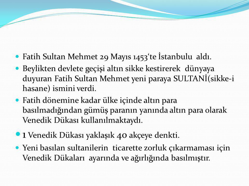 Fatih Sultan Mehmet 29 Mayıs 1453'te İstanbulu aldı. Beylikten devlete geçişi altın sikke kestirerek dünyaya duyuran Fatih Sultan Mehmet yeni paraya S