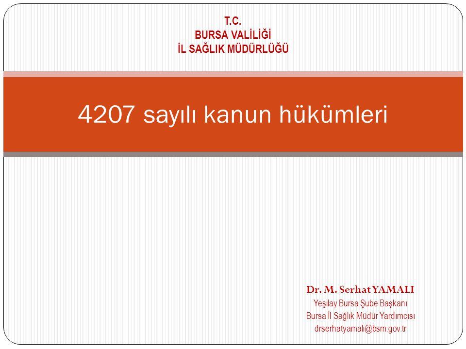 Dr. M. Serhat YAMALI Yeşilay Bursa Şube Başkanı Bursa İl Sağlık Müdür Yardımcısı drserhatyamali@bsm.gov.tr 4207 sayılı kanun hükümleri T.C. BURSA VALİ
