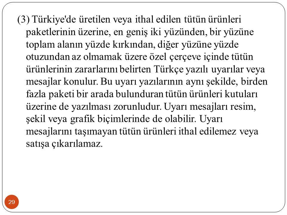 29 (3) Türkiye'de üretilen veya ithal edilen tütün ürünleri paketlerinin üzerine, en geniş iki yüzünden, bir yüzüne toplam alanın yüzde kırkından, diğ