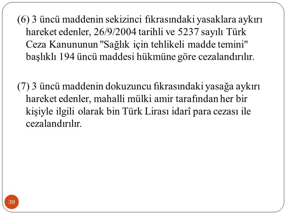 39 (6) 3 üncü maddenin sekizinci fıkrasındaki yasaklara aykırı hareket edenler, 26/9/2004 tarihli ve 5237 sayılı Türk Ceza Kanununun