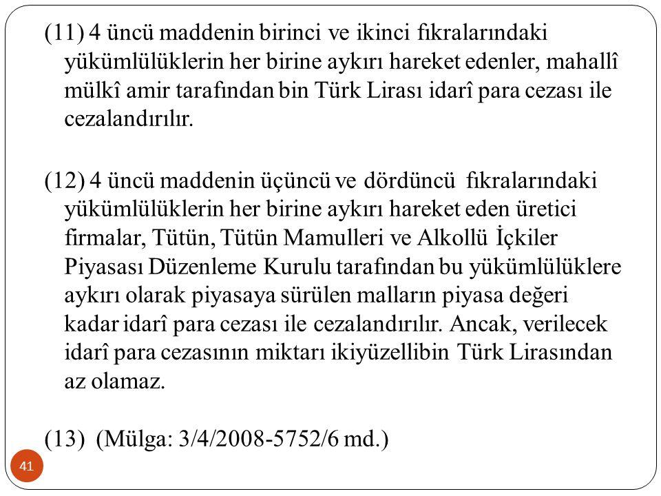 41 (11) 4 üncü maddenin birinci ve ikinci fıkralarındaki yükümlülüklerin her birine aykırı hareket edenler, mahallî mülkî amir tarafından bin Türk Lirası idarî para cezası ile cezalandırılır.