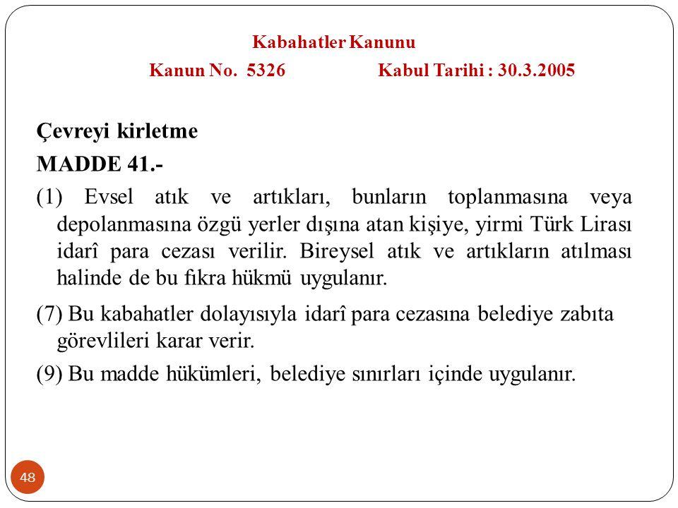 48 Kabahatler Kanunu Kanun No. 5326 Kabul Tarihi : 30.3.2005 Çevreyi kirletme MADDE 41.- (1) Evsel atık ve artıkları, bunların toplanmasına veya depol