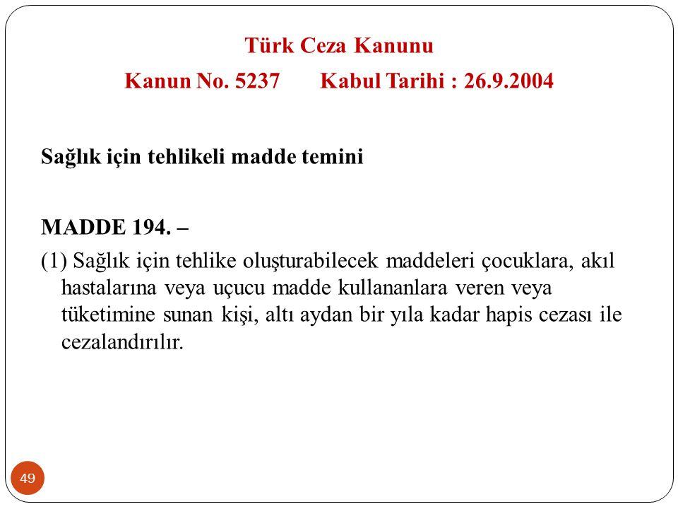 49 Türk Ceza Kanunu Kanun No. 5237 Kabul Tarihi : 26.9.2004 Sağlık için tehlikeli madde temini MADDE 194. – (1) Sağlık için tehlike oluşturabilecek ma